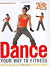 Dance Your Way to Fitness: Step-By-Step Fun and Flirty Ways to a Fabulous Figure (Zest Magazine)