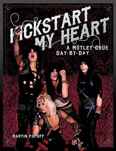 Kickstart My Heart: A Motley Crue Day-by-Day