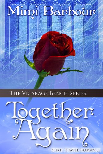 Together Again: Spirit Travel Novel - Book #4 (Romance & Humor - The Vicarage Bench Series) by Mimi Barbour