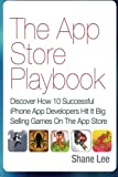 img - for The App Store Playbook: Discover How 10 Successful iPhone App Developers Hit It Big Selling Games On The App Store book / textbook / text book