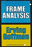 Frame Analysis: An Essay on the Organization of Experience (Harper Colophon Books / CN 372) (0060903724) by Goffman, Erving