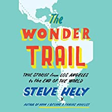 The Wonder Trail: True Stories from Los Angeles to the End of the World Audiobook by Steve Hely Narrated by Steve Hely