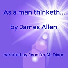 As a Man Thinketh Audiobook by James Allen Narrated by Jennifer M Dixon