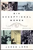Six Exceptional Women: Further Memoirs