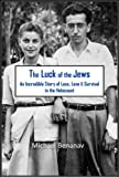 The Luck of The Jews: An Incredible Story of Loss, Love, and Survival in the Holocaust