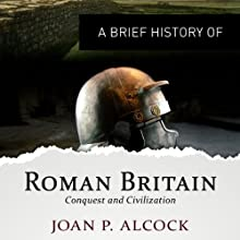 A Brief History of Roman Britain: Brief Histories (       UNABRIDGED) by Joan P. Alcock Narrated by Lisa Coleman