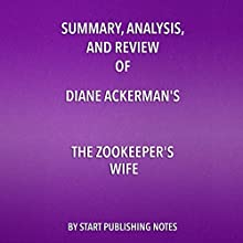 Summary, Analysis, and Review of Diane Ackerman's The Zookeeper's Wife Audiobook by  Start Publishing Notes Narrated by Michael Gilboe