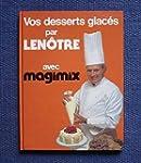 Vos desserts glac�s par LEN�TRE avec...