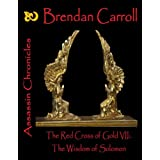 The Red Cross of Gold VII:. The Wisdom of Solomon: Assassin Chronicles (The Assassin Chronicles: the Red Cross of Gold)by Brendan Carroll