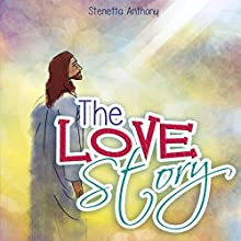 The Love Story (       UNABRIDGED) by Stenetta Anthony Narrated by Mark Andrew Pabilona