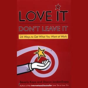 Love It, Don't Leave It: 26 Ways to Get What You Want at Work | [Beverly Kaye, Sharon Jordan-Evans]