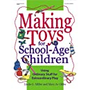 Making Toys for School Age Children: Using Ordinary Stuff for Extraordinary Play