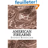 American Firearms: an histology of American gunsmiths, arms manufacturers & patentees with detailed description...