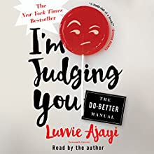 I'm Judging You: The Do-Better Manual | Livre audio Auteur(s) : Luvvie Ajayi Narrateur(s) : Luvvie Ajayi