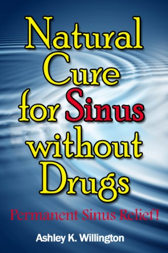 Ashley K. Willington - Natural Cure for Sinus without Drugs - Permanent Sinus Relief!