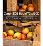 Canon EOS Rebel T2i / 550D From Snapshots to Great Shots by Revell, Jeff ( Author ) ON Jun-24-2010, Paperback Jeff Revell