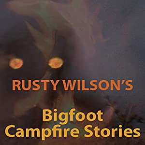 Rusty Wilson's Bigfoot Campfire Stories Audiobook