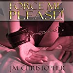 Force Me, Please | J. M. Christopher
