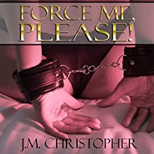 Force Me, Please Audiobook by J. M. Christopher Narrated by Desiree Divine