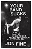 img - for Your Band Sucks: What I Saw at Indie Rock's Failed Revolution (But Can No Longer Hear) book / textbook / text book
