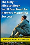 The Only Mindset Book Youll Ever Need for Network Marketing Success: Its NOT your Attitude - Its your Mindset!