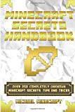 img - for Minecraft: Minecraft Secrets Handbook: Over 250 Completely Unknown Minecraft Secrets, Tips and Tricks (Minecraft, Minecraft handbook, minecraft free ... minecraft crafting recipes, minecraft tnt) book / textbook / text book