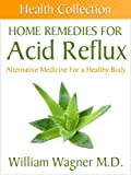 img - for Home Remedies for Acid Reflux: Alternative Medicine for a Healthy Body (Health Collection) book / textbook / text book