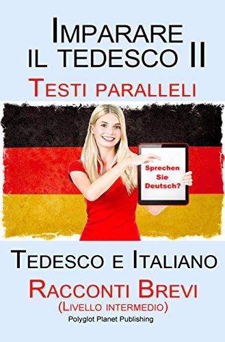 Imparare il tedesco II Testi paralleli Racconti Brevi II Livello intermedio Tedesco e Italiano Bilingue PDF