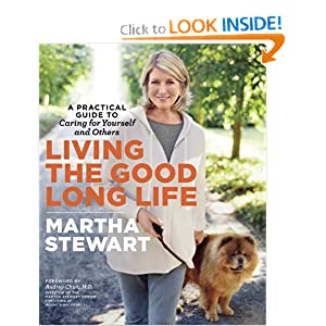Living the Good Long Life: A Practical Guide to Caring for Yourself and Others [Paperback] — by Martha Stewart