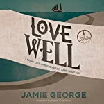 Love Well: Living Life Unrehearsed and Unstuck | Jamie George