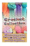 img - for Crochet Collection: 50 Amazing Crochet Patterns And Projects Easy To Make Even F: (Tunisian Crochet, Quick Crochet, Hats And Scarves, Crochet For The ... Stitches, Crochet In One Day, DIY Crochet) book / textbook / text book