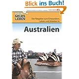 Mein neues Leben - Australien: Der Ratgeber zum Auswandern. Einwandern, Leben und Arbeiten in Australien