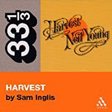 Neil Young's Harvest (33 1/3 Series) (       UNABRIDGED) by Sam Inglis Narrated by Jay Snyder