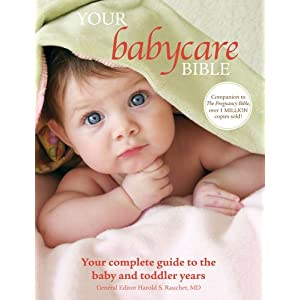 Your Babycare Bible: Your Complete Guide to the Baby and Toddler Years by Harold Raucher