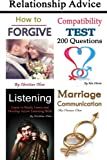 Relationship Advice: 4 books with marriage tips and relationship counseling (Marriage Counsel, Marriage Advice, Forgiveness, Marriage Communication, Listening Skills, Compatibility)
