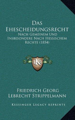 Das Ehescheidungsrecht: Nach Gemeinem Und Insbesondere Nach Hessischem Rechte (1854)