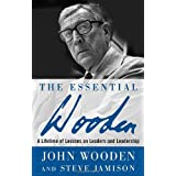 The Essential Wooden: A Lifetime of Lessons on Leaders and Leadershippar John Wooden