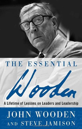The Essential Wooden: A Lifetime of Lessons on Leaders...