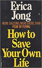 HOW TO SAVE YOUR OWN LIFE: ERICA JONG: 9780586047378: Amazon.com