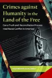 Crimes against Humanity in the Land of the Free: Can a Truth and Reconciliation Process Heal Racial Conflict in America?