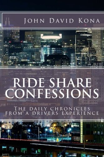 Ride Share Confessions: The daily chronicles from a drivers experience (Volume) (Volume 1)