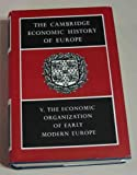img - for The Cambridge Economic History of Europe: Volume 5, The Economic Organization of Early Modern Europe book / textbook / text book