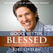 Good, Better, Blessed: Living with Purpose, Power, and Passion | [Joel Osteen]