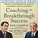 Coaching for Breakthrough Success: Proven Techniques for Making the Impossible Dreams Possible Audiobook by Jack Canfield, Peter Chee Narrated by Eli Woods