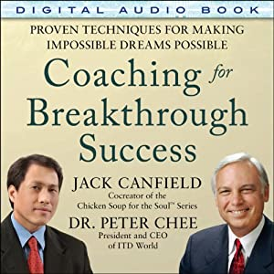 Coaching for Breakthrough Success: Proven Techniques for Making the Impossible Dreams Possible | [Jack Canfield, Peter Chee]