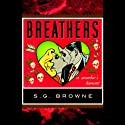 Breathers: A Zombie's Lament (       UNABRIDGED) by S. G. Browne Narrated by Kirby Heyborne
