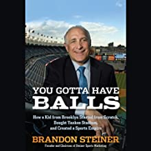 You Gotta Have Balls: How a Kid from Brooklyn Started From Scratch, Bought Yankee Stadium, and Created a Sports Empire Audiobook by Brandon Steiner Narrated by Stefan Rudnicki