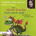 Der kleine Drache Hab-mich-lieb Hörbuch von Andrea Schwarz Gesprochen von: Alexandra Maria Lara
