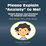 Please Explain Anxiety to Me! Simple Biology and Solutions for Children and Parents (Growing With Love)