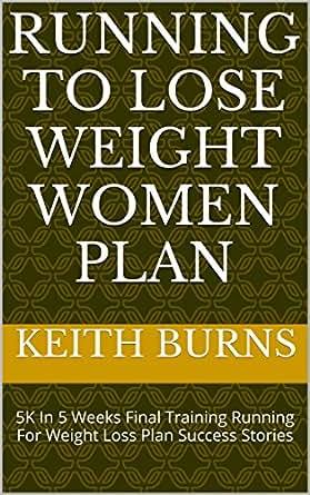 Running To Lose Weight Women Plan: 5K In 5 Weeks Final ...